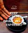 KEEP CALM AND DRINK YOUR ESPRESSO - Personalised Poster A4 size
