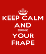 KEEP CALM AND DRINK YOUR FRAPE - Personalised Poster A4 size