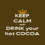KEEP CALM AND DRINK your hot COCOA - Personalised Poster A4 size