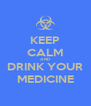 KEEP CALM AND DRINK YOUR MEDICINE - Personalised Poster A4 size
