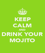 KEEP CALM AND DRINK YOUR MOJITO - Personalised Poster A4 size
