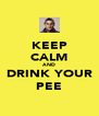 KEEP CALM AND DRINK YOUR PEE - Personalised Poster A4 size