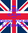 KEEP CALM AND DRINK YOUR SANDWICH - Personalised Poster A4 size