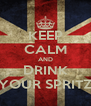 KEEP CALM AND DRINK YOUR SPRITZ - Personalised Poster A4 size