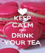 KEEP CALM AND DRINK YOUR TEA - Personalised Poster A4 size