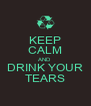 KEEP CALM AND DRINK YOUR TEARS - Personalised Poster A4 size