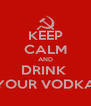KEEP CALM AND DRINK  YOUR VODKA - Personalised Poster A4 size