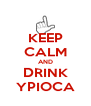 KEEP CALM AND DRINK YPIOCA - Personalised Poster A4 size