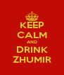 KEEP CALM AND DRINK ZHUMIR - Personalised Poster A4 size