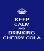 KEEP CALM AND DRINKING CHERRY COLA - Personalised Poster A4 size