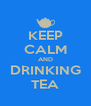 KEEP CALM AND DRINKING TEA - Personalised Poster A4 size