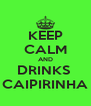 KEEP CALM AND DRINKS  CAIPIRINHA - Personalised Poster A4 size