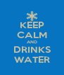 KEEP CALM AND DRINKS WATER - Personalised Poster A4 size