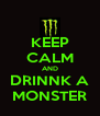 KEEP CALM AND DRINNK A MONSTER - Personalised Poster A4 size