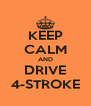 KEEP CALM AND DRIVE 4-STROKE - Personalised Poster A4 size