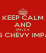 KEEP CALM AND DRIVE A 1965 CHEVY IMPALA  - Personalised Poster A4 size