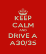 KEEP CALM AND DRIVE A A30/35 - Personalised Poster A4 size