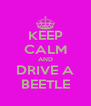 KEEP CALM AND DRIVE A BEETLE - Personalised Poster A4 size