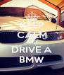 KEEP CALM AND DRIVE A BMW - Personalised Poster A4 size