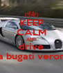 KEEP CALM AND drive a bugati veron - Personalised Poster A4 size