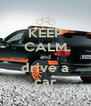 KEEP CALM and drive a car - Personalised Poster A4 size