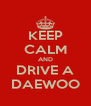 KEEP CALM AND DRIVE A DAEWOO - Personalised Poster A4 size