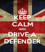 KEEP CALM AND DRIVE A DEFENDER - Personalised Poster A4 size