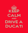 KEEP CALM AND DRIVE A DUCATI - Personalised Poster A4 size