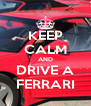 KEEP CALM AND DRIVE A FERRARI - Personalised Poster A4 size