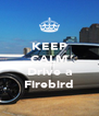 KEEP CALM AND Drive a Firebird - Personalised Poster A4 size