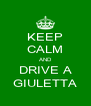 KEEP CALM AND DRIVE A GIULETTA - Personalised Poster A4 size