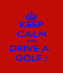 KEEP CALM AND DRIVE A  GOLF ! - Personalised Poster A4 size