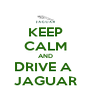 KEEP CALM AND DRIVE A  JAGUAR - Personalised Poster A4 size