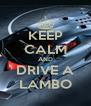 KEEP CALM AND DRIVE A LAMBO - Personalised Poster A4 size