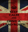 KEEP CALM AND DRIVE A LAND ROVER - Personalised Poster A4 size