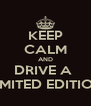 KEEP CALM AND DRIVE A  LIMITED EDITION - Personalised Poster A4 size