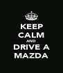 KEEP CALM AND DRIVE A MAZDA - Personalised Poster A4 size