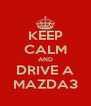 KEEP CALM AND DRIVE A MAZDA3 - Personalised Poster A4 size