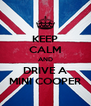 KEEP CALM AND DRIVE A MINI COOPER - Personalised Poster A4 size