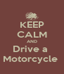KEEP CALM AND Drive a  Motorcycle  - Personalised Poster A4 size