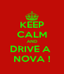 KEEP CALM AND DRIVE A  NOVA ! - Personalised Poster A4 size
