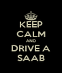 KEEP CALM AND DRIVE A SAAB - Personalised Poster A4 size