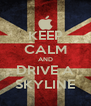 KEEP CALM AND DRIVE A SKYLINE - Personalised Poster A4 size