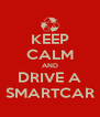 KEEP CALM AND DRIVE A SMARTCAR - Personalised Poster A4 size