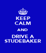 KEEP CALM AND DRIVE A STUDEBAKER - Personalised Poster A4 size