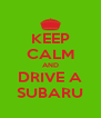 KEEP CALM AND DRIVE A SUBARU - Personalised Poster A4 size