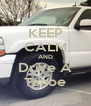KEEP CALM AND Drive A Tahoe - Personalised Poster A4 size