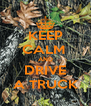 KEEP CALM  AND DRIVE A TRUCK - Personalised Poster A4 size