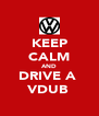 KEEP CALM AND DRIVE A  VDUB  - Personalised Poster A4 size