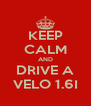 KEEP CALM AND DRIVE A VELO 1.6I - Personalised Poster A4 size